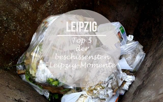 Meine Top 5 der beschissensten Leipzig-Momente.