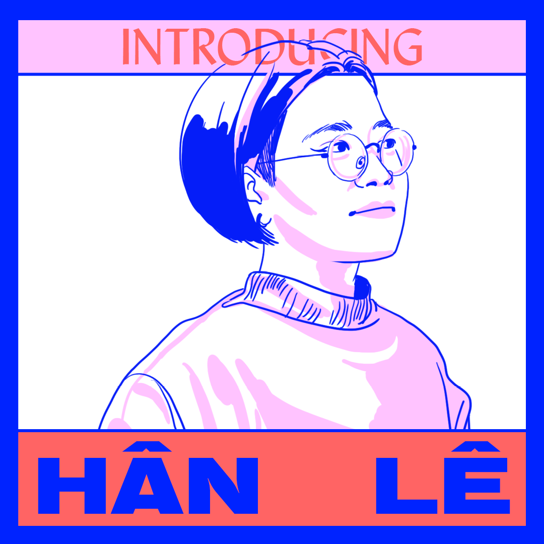 Introducing: Hân Lê ​