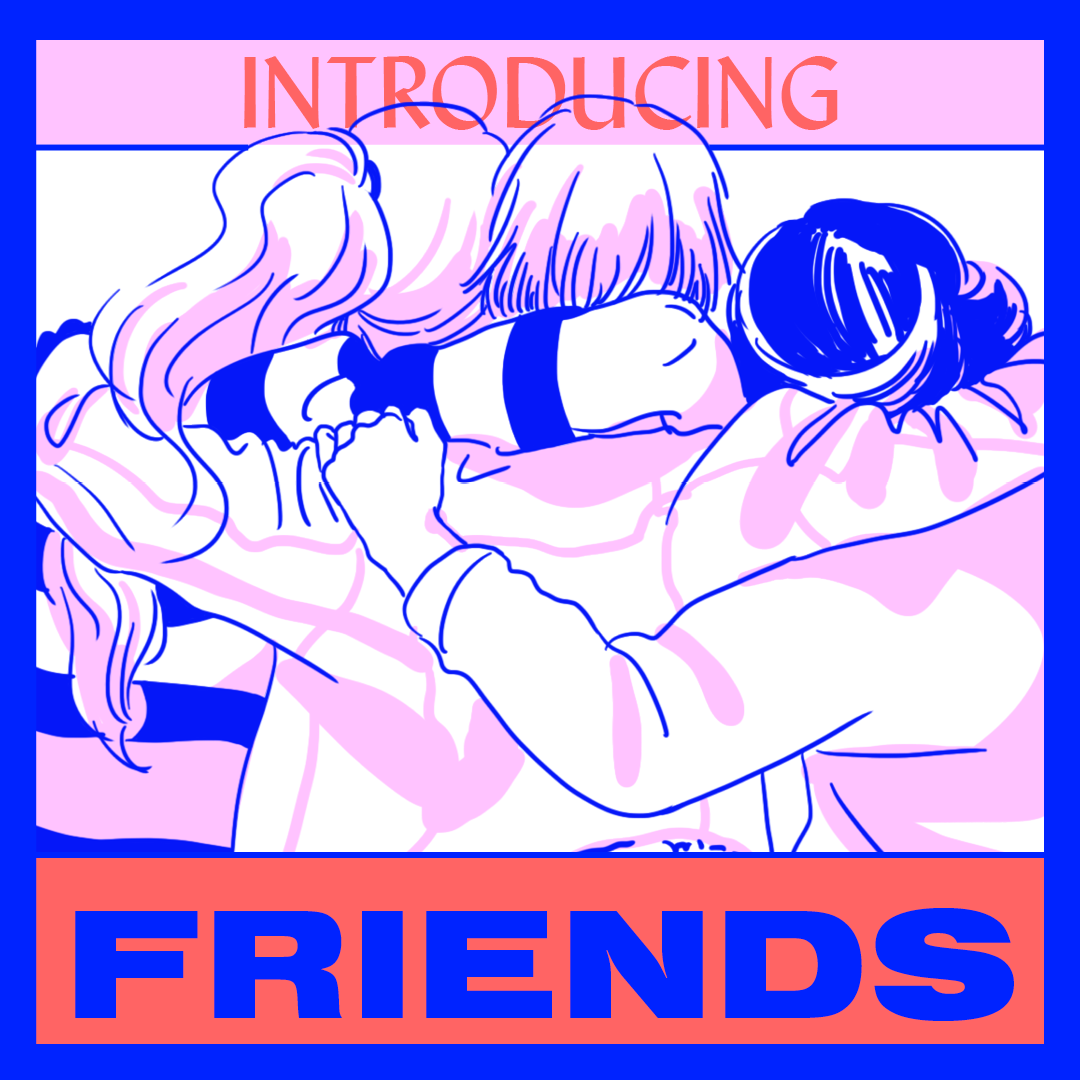Introducing: My friends